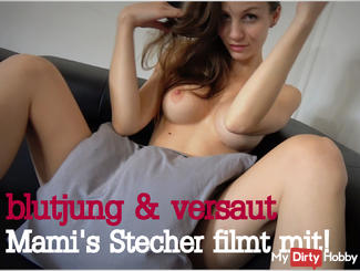 Blutjung and dirty - Mami's new Stecher filming with!