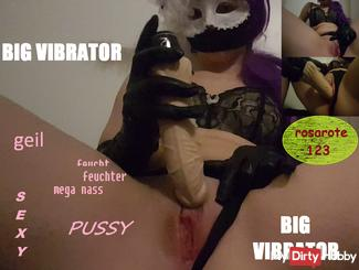 Biggest Vibrator in my PUSSY