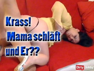 Krass! Mom sleeps and he?
