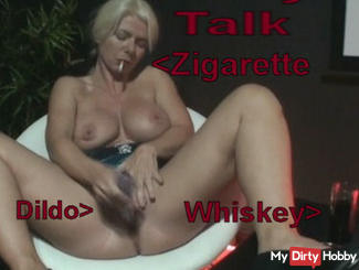 Dirty Talk with cigarette, whiskey and dildo!