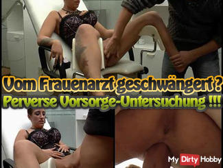 Pregnant by the gynecologist? Perverse precautionary examination!