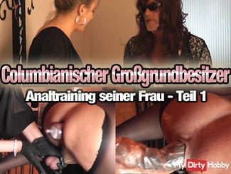 Wife of the Colombian landowner! Part 1 (anal training)