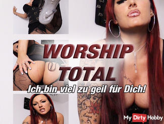WORSHIP TOTAL! I'm way too cool for you!