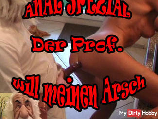 ANAL-SPEZIAL - DER PROF. WILL MEINEN ARSCH !!!
