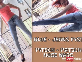 Blue - Jeans PISS! Pitsch - Patsch pants wet!