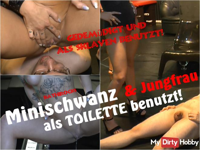 Minischwanz + Virgin used as a toilet! II USED AND USED AS SLAVE