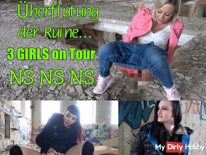 Ruin flooded! 3 GIRLS on tour! NS !!!
