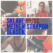 Slave must blow my strapon
