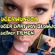 * User request * User may film POV Blowjob itself
