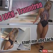 3 Loch Traumfrau - stopf mir alle Löcher!!!