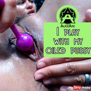 I play with my oiled pussy