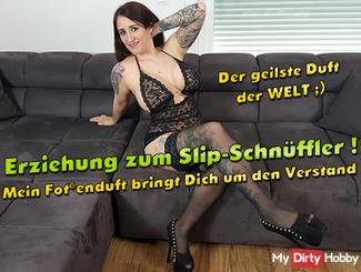 Erziehung zum Slip-Schnüffler ! Mein fo**enduft bringt Dich um den Verstand !!!