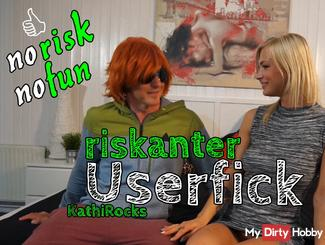 riskanter Userfick - no risk no fun!