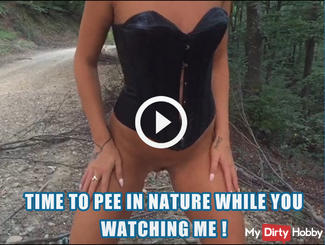 Time to pee in nature while you watching me !