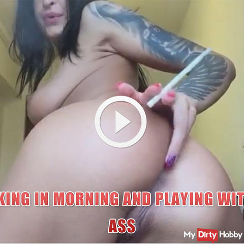 Smoking in morning and playing with my ass