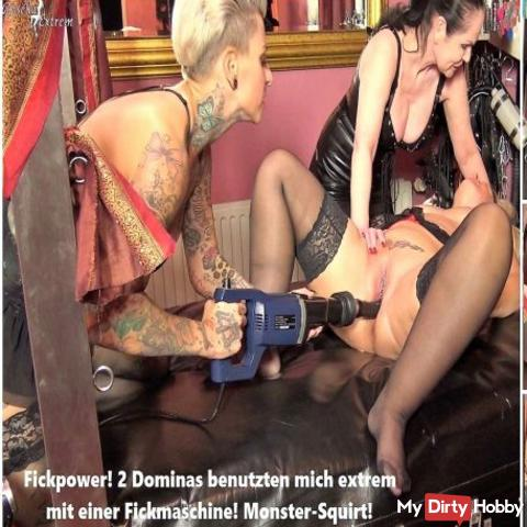 Fickpower! 2 Dominas used me extremely with a fucking machine! Monster Squirt! Camera 1