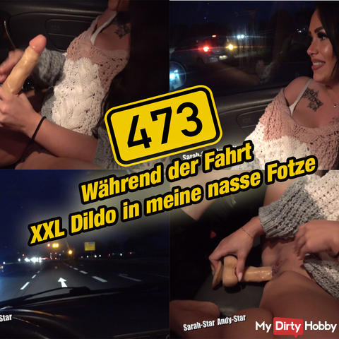 While driving XXL dildo in my wet cunt