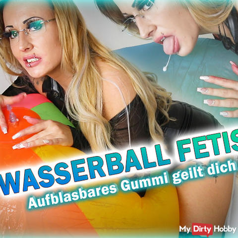 Water Ball Fetish! Inflatable rubber you!