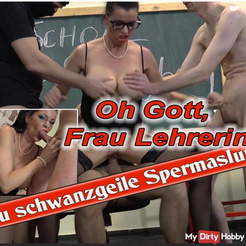 Frau Lehrerin, die schwanzgeile Spermaslut...