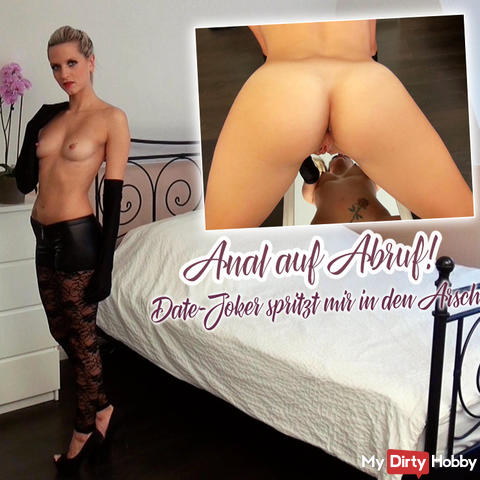 Anal on demand! Date joker squirts in my ass!