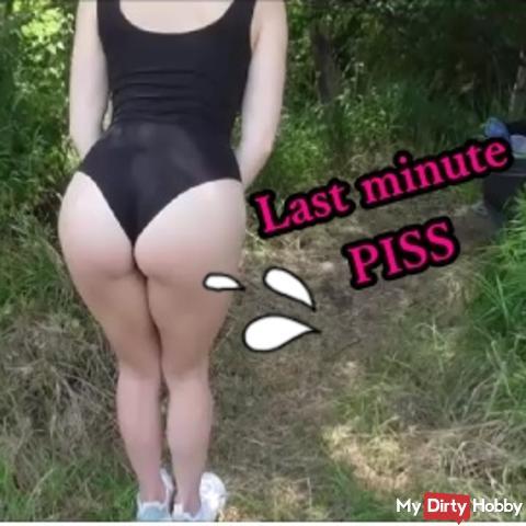 Last minute PISS!