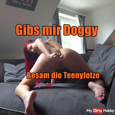 Give me doggy! Besam the Teenyfotze
