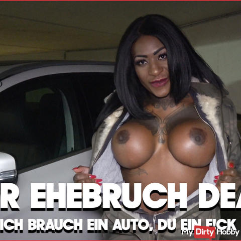 Der Ehebruch Deal- Ich brauch ein Auto, du ein fi**