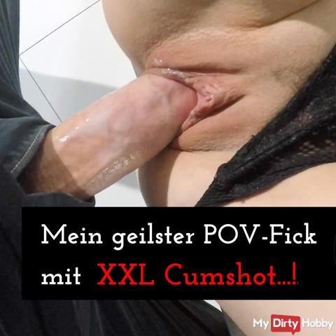 My horny POV-Fick with XXL cumshot