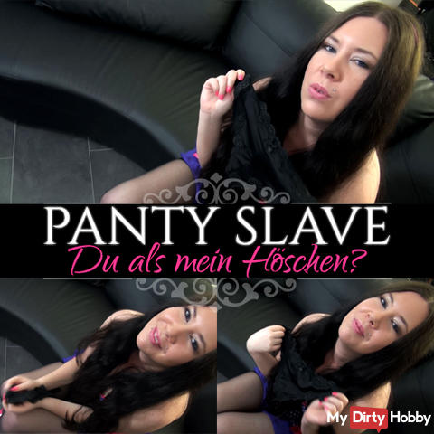 Pantyslave - You as my panties?