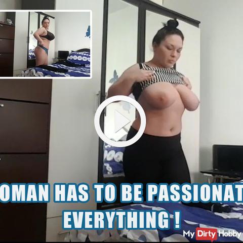 Eine Frau muss in allem leidenschaftlich sein, auch wenn sie die Kleidung wechselt!