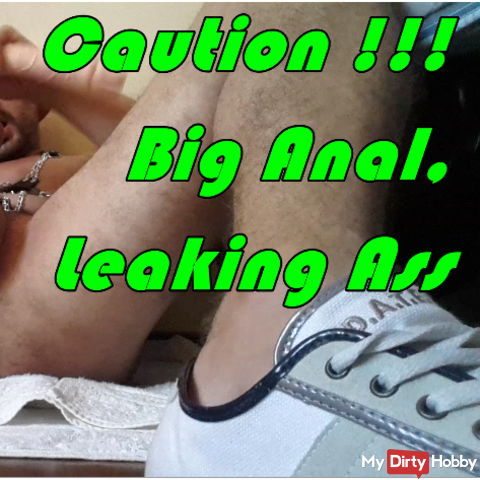 Caution !!! Big Anal, Leaking Ass