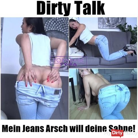 Dirty Talk - My jeans ass wants your cream!