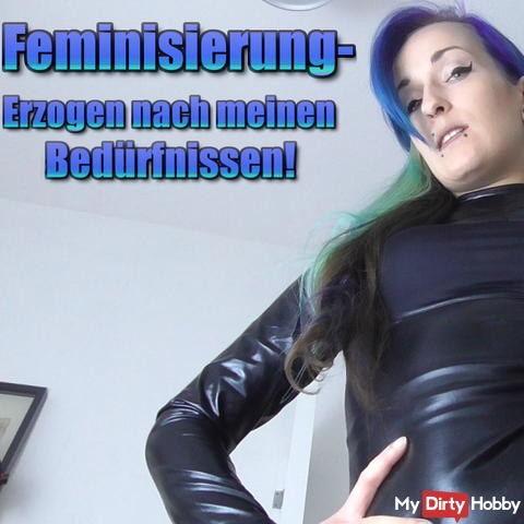 Feminization - educated according to my needs!