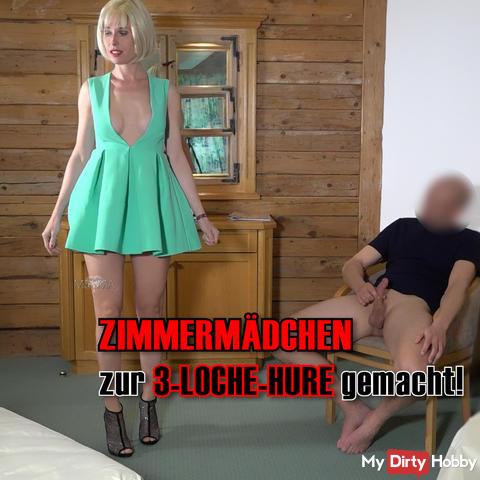 ZIMMERMÄDCHEN zu 3-LOCH-HURE gemacht!!!