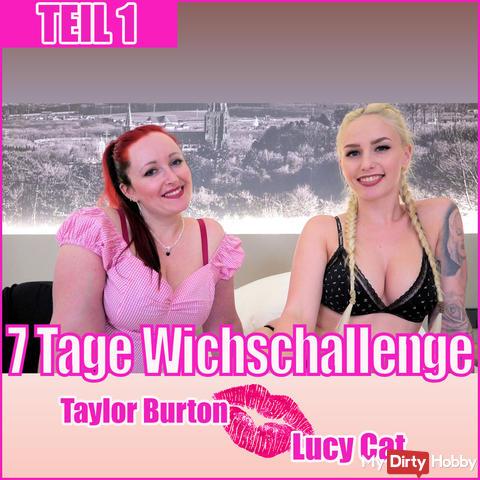 7 DAYS WICHSCHALLENGE | TAYLOR BURTON + LUCY CAT PART 1