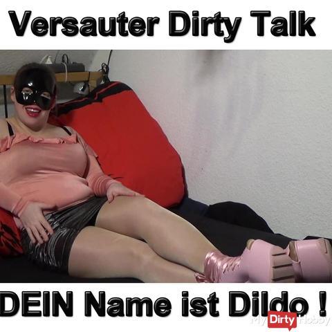 Versauter Dirty Talk ! Dein Name ist Dildo !
