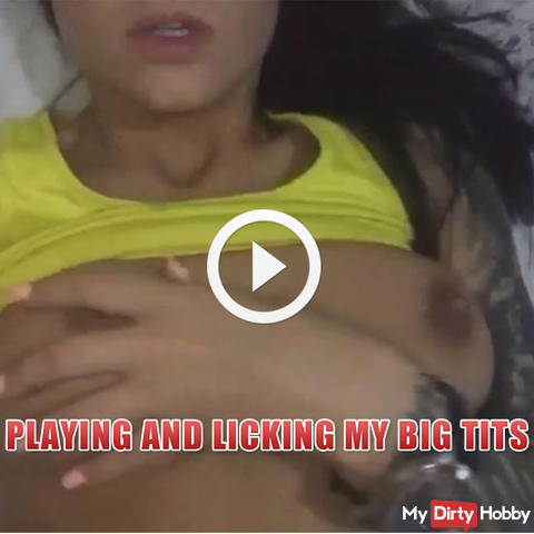 PLAYING AND LICKING MY BIG TITS