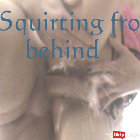 Squirting from behind