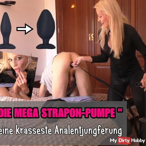 "My most crass anal defloration: ""THE MEGA STRAPON PUMP"" !!!"