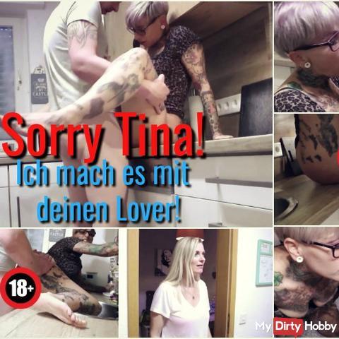 Sorry Tina! Ich fi**e deinen Lover!