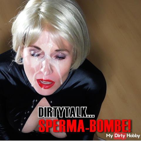 DIRTYTALK... SPERMA-BOMBE!!!