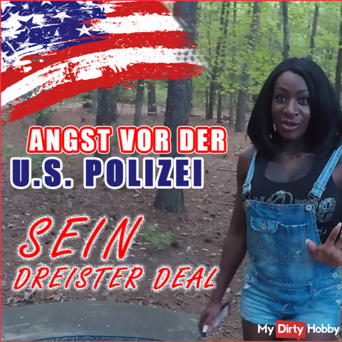 Fear of the US police! SEI DREISTER DEAL