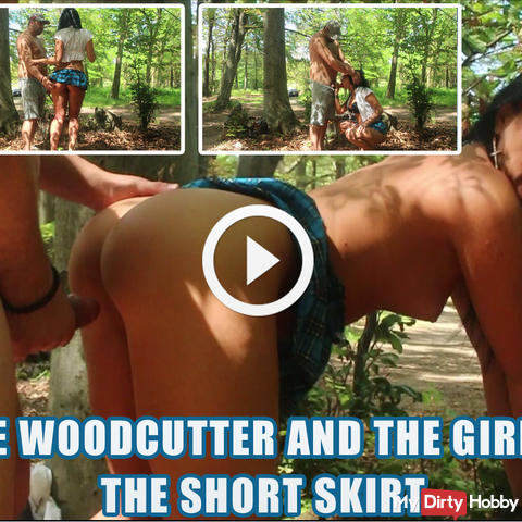 The woodcutter and the girl in the short skirt