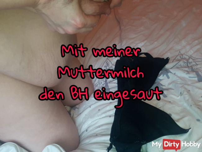 Mit meiner süssen Muttermilch den BH eingesaut Userwunsch