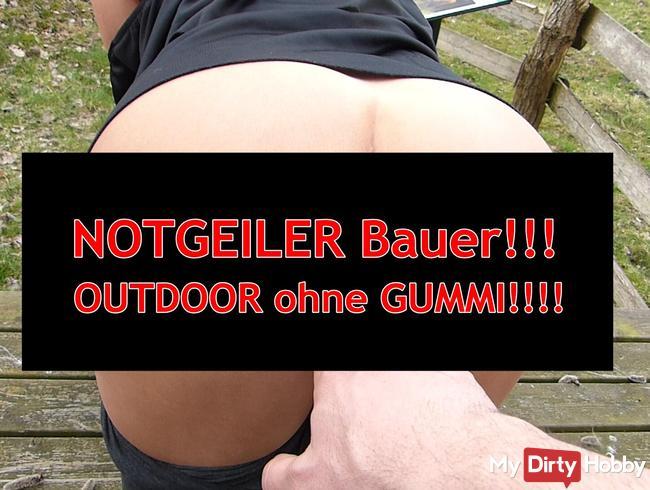 NOTGEILER Bauer!!! OUTDOOR ohne GUMMI!!!!