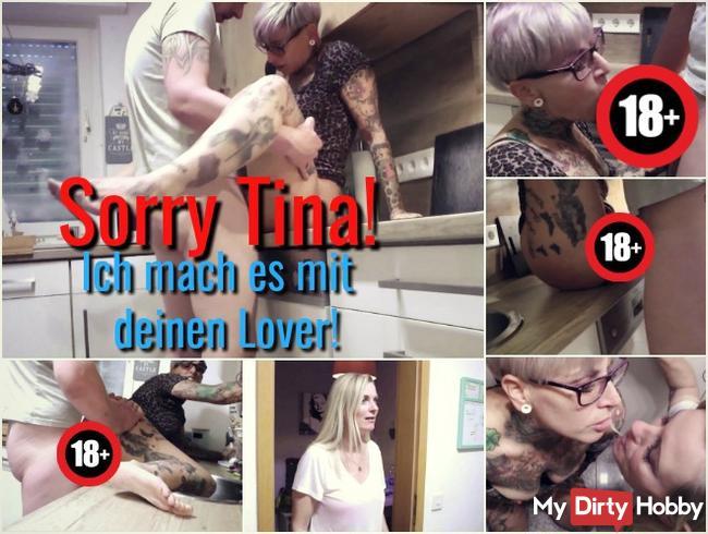 Sorry Tina! Ich ficke deinen Lover!