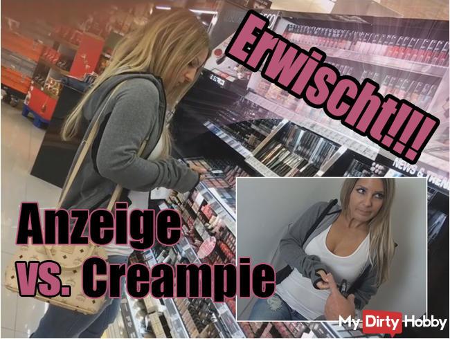 Erwischt! - Anzeige vs. Creampie!!!