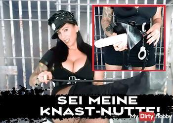 Sei meine Knast-Nutte!