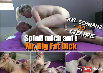 Spieß mich auf! Mr. Big Fat Dick!