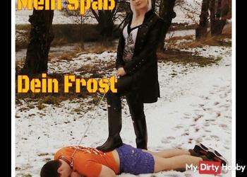 Mein Spaß - Dein Frost!